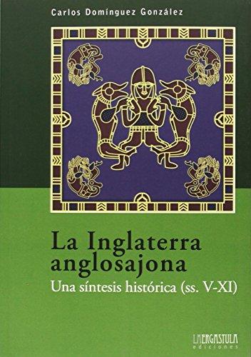 La Inglaterra anglosajona: Una síntesis histórica (ss. V-XI): 6 (Biblioteca básica)