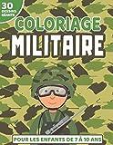 Coloriage Militaire: Coloriages pour les Enfants de 7 à 10 ans | 30 Dessins sur le thème de l'Armée | Avions de chasse, Tanks, Soldats | Grand Format