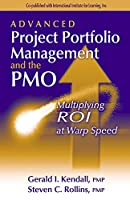 Advanced Project Portfolio Management and the Pmo: Multiplying Roi at Warp Speed