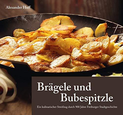Brägele und Bubespitzle: Ein kulinarischer Streifzug durch 900 Jahre Freiburger Stadtgeschichte