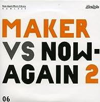 Maker Vs. Now-Again II