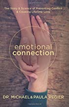 Emotional Connection: The Story and Science of Preventing Conflict and Creating Lifetime Love