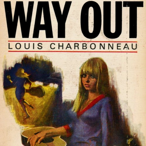 Way Out                   By:                                                                                                                                 Louis Charbonneau                               Narrated by:                                                                                                                                 Brian Holsopple                      Length: 6 hrs and 17 mins     Not rated yet     Overall 0.0
