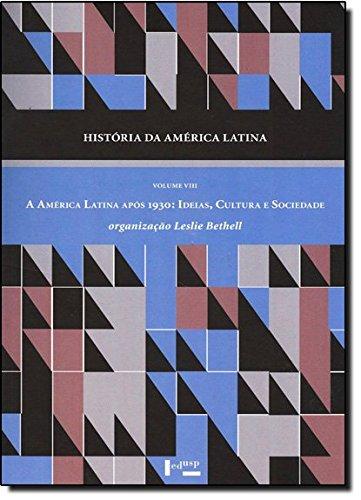 História da América Latina: a América Latina Após 1930: Ideias, Cultura e Sociedade (Volume 8)