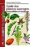 Guide des plantes sauvages comestibles et toxiques - Delachaux et Niestlé - 06/10/2009