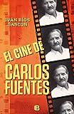 El cine de Carlos Fuentes (Spanish Edition)