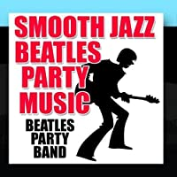 Smooth Jazz Beatles Party Music by Beatles Party Band