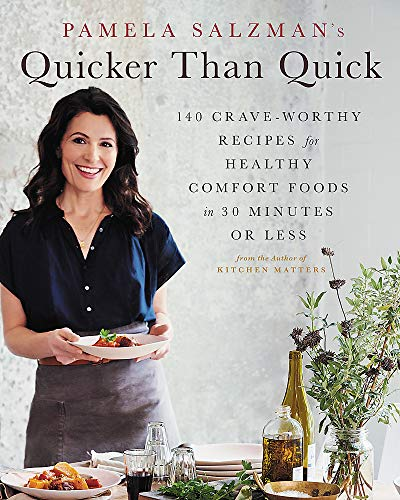 Pamela Salzman's Quicker Than Quick: 140 Crave-Worthy Recipes for Healthy Comfort Foods in 30 Minutes or Less
