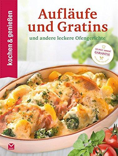 Kochen & Genießen Aufläufe und Gratins: ...und andere leckere Ofengerichte