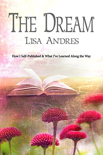 The Dream - How I Self Published & What I've Learned Along the Way by [Lisa Andres]