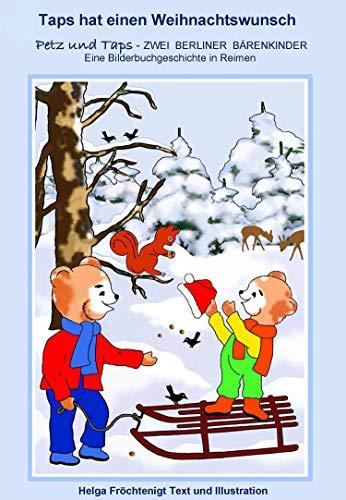 Taps hat einen Weihnachtswunsch: Eine Bilderbuchgeschichte in Reimen (Petz und Taps - ZWEI BERLINER BÄRENKINDER 3)