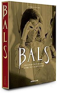 Bals: Legendary Costume Balls of the Twentieth Century: Legendary Balls of the Twentieth Century