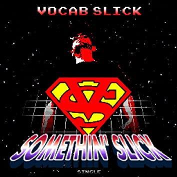 Somethin' Slick (feat. Kye The Guy)