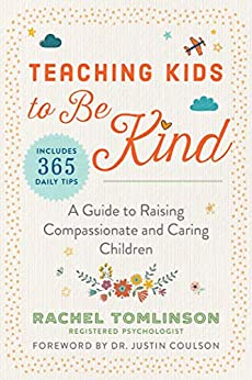 Teaching Kids to Be Kind: A Guide to Raising Compassionate and Caring Children by [Rachel Tomlinson]