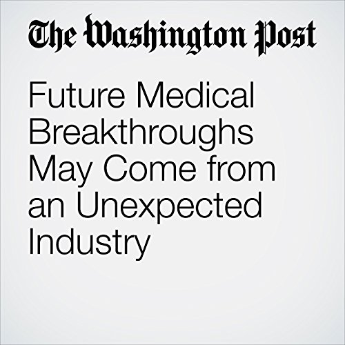 Future Medical Breakthroughs May Come from an Unexpected Industry cover art