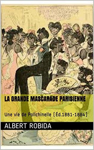 La Grande Mascarade Parisienne: Une vie de Polichinelle (Éd.1881-1884) (French Edition)