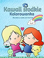 Kolorowanka Kawaii dla dzieci w wieku 3-9 lat: Kolorowanka Dla Dzieci z Adorable Kawaii Themed Characters, Zabawne i Relaksujące Kawaii Kolorowanki Dla Dzieci W Wieku 3-9.