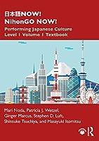 日本語NOW! NihonGO NOW!: Performing Japanese Culture - Level 1 Volume 1 Textbook