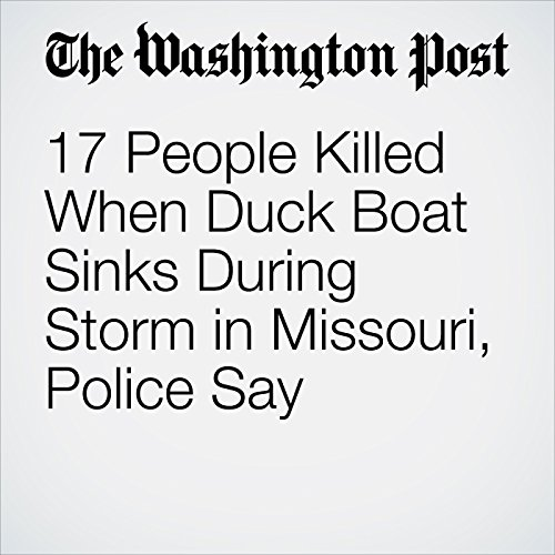 17 People Killed When Duck Boat Sinks During Storm in Missouri, Police Say copertina