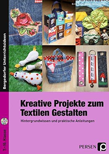 Kreative Projekte zum Textilen Gestalten: Hintergrundwissen und praktische Anleitungen (7. bis 10. Klasse)