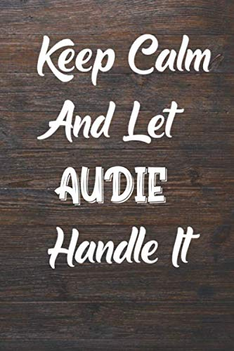 Keep Calm and let AUDIE handle it: Lined Notebook / Journal Gift for a Girl or a Woman names carol, 120 Pages, 6x9