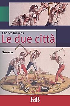 Le due città (con Annotazioni) (Fiori di loto Vol. 14) (Italian Edition) by [Charles Dickens]