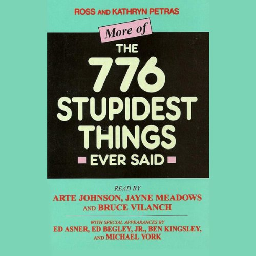 More of the 776 Stupidest Things Ever Said                   By:                                                                                                                                 Ross Petras,                                                                                        Kathryn Petras                               Narrated by:                                                                                                                                 Arte Johnson,                                                                                        Jayne Meadows,                                                                                        Bruce Vilanch,                   and others                 Length: 1 hr and 2 mins     11 ratings     Overall 2.9