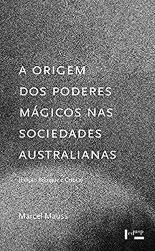 A Origem dos Poderes Mágicos nas Sociedades Australianas. Estudo Analítico e Crítico de Documentos Etnográficos