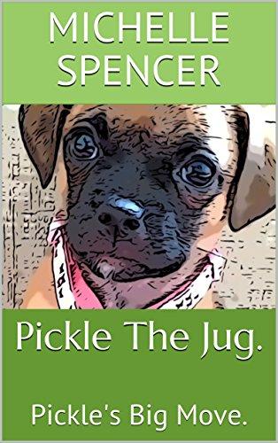 Pickle The Jug.: Pickle's Big Move. (English Edition)