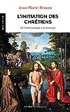 L'initiation des chrétiens: De l'anthropologie à la théologie