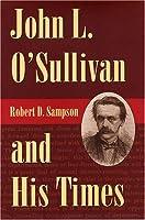 John L. O'Sullivan and His Times