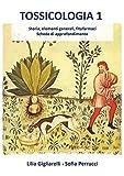 Tossicologia. Storia, elementi generali, fitofarmaci, schede di approfondimento (Vol. 1)