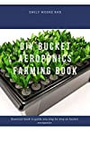DIY BUCKET AEROPONICS FARMING BOOK: Essential book to guide you step by step on bucket aeroponics (English Edition)
