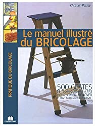 livre Le manuel illustré du bricolage : 500 gestes de techniques pas à pas pour créer, rénover et tout faire dans la maison