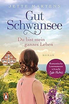 Gut Schwansee - Du bist mein ganzes Leben: Roman (Die Gut-Schwansee-Serie 2) von [Jette Martens]