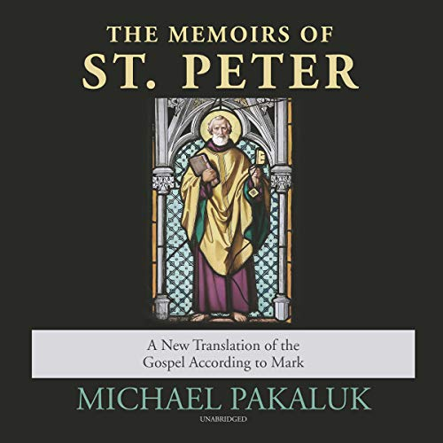 The Memoirs of St. Peter     A New Translation of the Gospel According to Mark              By:                                                                                                                                 Michael Pakaluk                               Narrated by:                                                                                                                                 Jim Denison                      Length: 9 hrs and 53 mins     Not rated yet     Overall 0.0