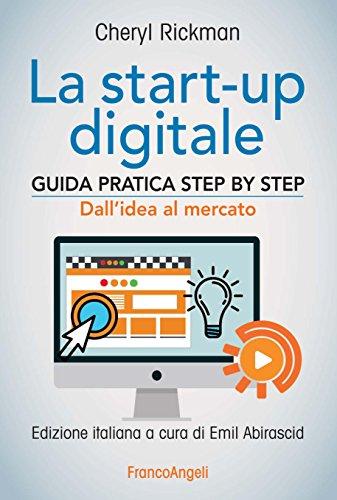 La start-up digitale. Guida pratica step by step. Dall'idea al mercato per il successo: dall'idea all'exit (Manuali Vol. 239) (Italian Edition)