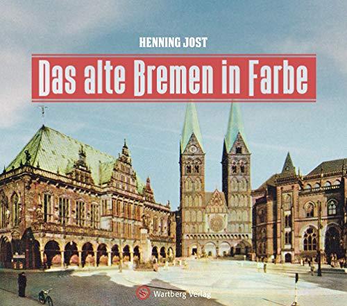 Das alte Bremen in Farbe (Historischer Bildband)