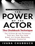The Power of the Actor: The Chubbuck Technique -- The 12-Step Acting Technique That Will Take You from Script to a...