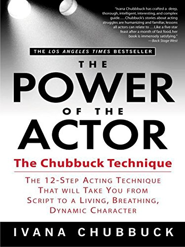 The Power of the Actor: The Chubbuck Technique    The 12 Step Acting Technique That Will Take You from Script to a Living,...