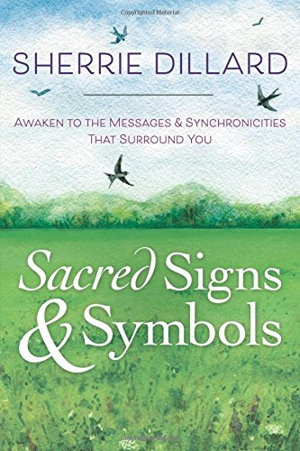 Sacred Signs & Symbols: Awaken to the Messages & Synchronicities That Surround You