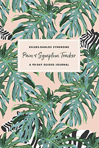 Ehlers Danlos Syndrome Pain & Symptom Tracker: A 90-Day Guided Journal: Detailed Daily Pain Assessment Diary & Medication Log for Chronic Illness Management