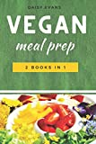 Vegan Meal Prep: 2 Books in 1: Keto Vegan & Plant-Based Diet. Quick and Easy Recipes to Save Your Time, Heal Your Body and Live a Healthy Life