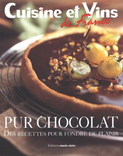 Pur chocolat : Des recettes pour fondre de plaisir (Cuisine et vins de France)