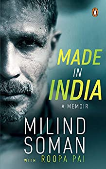 Made in India: A Memoir by [Milind Soman, Roopa Pai]