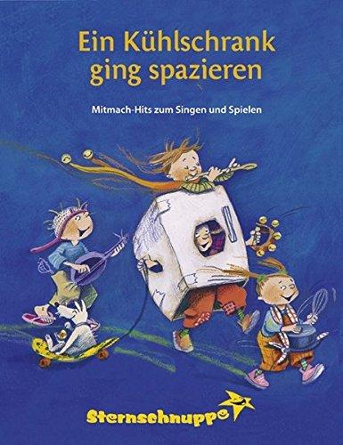 Ein Kühlschrank ging spazieren Lieder- und Ideenbuch: Sternschnuppe Mitmach-Hits zum Singen und Spielen