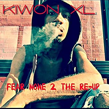 Fear None 2 the Re-Up