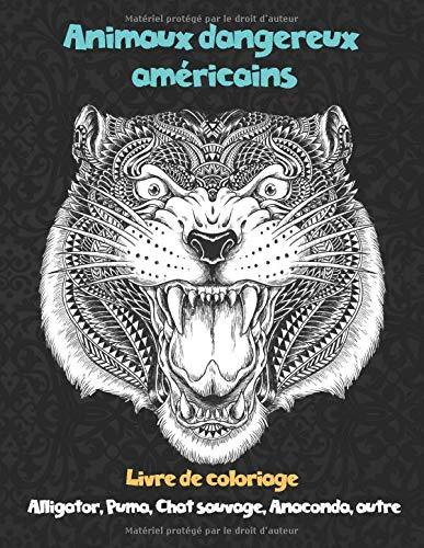 Animaux dangereux américains - Livre de coloriage - Alligator, Puma, Chat sauvage, Anaconda, autre
