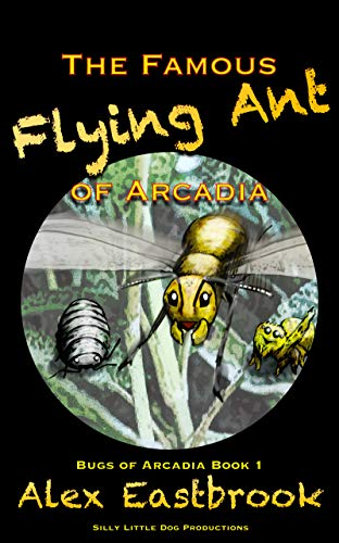 The Famous Flying Ant of Arcadia (The Bugs of Arcadia Book 1) (English Edition)