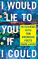 I Would Lie to You If I Could: Interviews With Ten American Poets (Pitt Poetry)